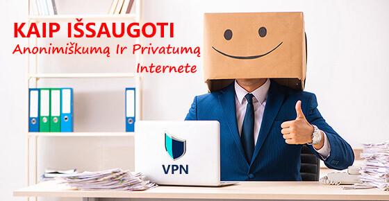 Kaip išsaugoti privatumą ir anonimiškumą internete?