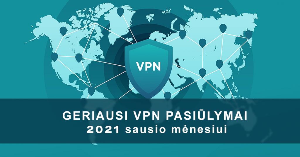 Geriausi VPN pasiūlymai 2021 m. sausio mėnesį: apsaugok savo privatumą!